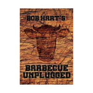 Bob Hart's Barbecue Unplugged Cookbook